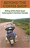 Beyond the Coffee Shop: Riding 1970s Moto Guzzi motorcycles in Northern Canada