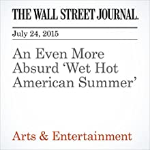An Even More Absurd 'Wet Hot American Summer' (       UNABRIDGED) by Caryn James Narrated by Ken Borgers