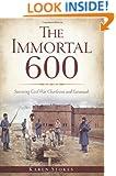 The:  Immortal 600: Surviving Civil War Charleston and Savannah