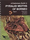 img - for A Preliminary Guide to Pyralid Moths of Borneo. Part 1, Thyridoidea and Pyraloidea: Pyralidae sensu Regier J. C. et al. 2012 book / textbook / text book