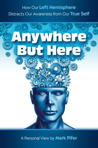 Anywhere But Here: How our Left Hemisphere distracts our awareness from our true Self