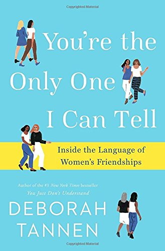 Book Cover: You're the Only One I Can Tell: Inside the Language of Women's Friendships