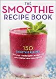 img - for The Smoothie Recipe Book: 150 Smoothie Recipes Including Smoothies for Weight Loss and Smoothies for Good Health book / textbook / text book