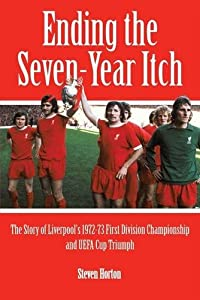 Liverpool Fc Ending The Seven Year Itch The Story Of The 1972-73 1st Division Championship And Uefa Cup Triumph by Vertical Editions