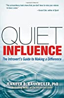 Quiet Influence; The Introvert's Guide to Making a Difference
