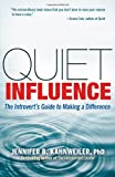Quiet Influence: The Introverts Guide to Making a Difference