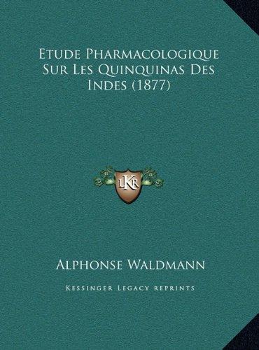 Etude Pharmacologique Sur Les Quinquinas Des Indes (1877)