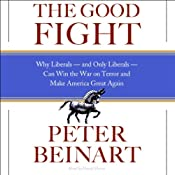 The Good Fight: Why Liberals, and Only Liberals, Can Win the War on Terror and Make America Great Again | [Peter Beinart]