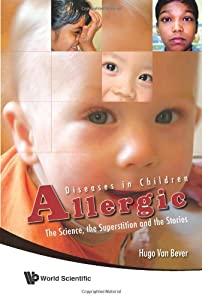 Allergic Diseases in Children: The Sciences, the Superstition and the Stories from World Scientific Publishing Company