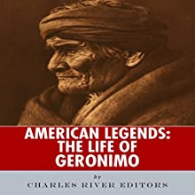 American Legends: The Life of Geronimo Audiobook by  Charles River Editors Narrated by Mark Norman