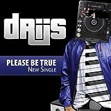 Please Be True - Driis
