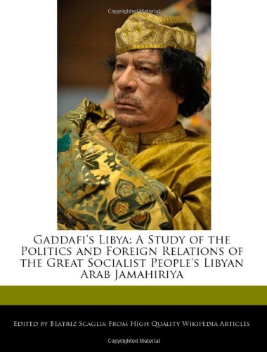 Gaddafi's Libya: A Study of the Politics and Foreign Relations of the Great Socialist People's Libyan Arab Jamahiriya