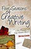Four Seasons of Creative Writing: 1,000 Prompts to Stop Writer's Block (Story Prompts for Journaling, Blogging and Beating Writer's Block) (English Edition)