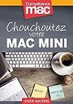Chouchoutez votre Mac mini (Les guide...