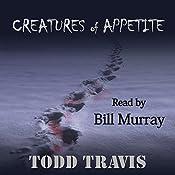 Creatures of Appetite   Todd Travis
