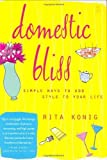 img - for Domestic Bliss: Simple Ways to Add Style to Your Life by Konig, Rita (2003) Hardcover book / textbook / text book