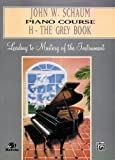 John W. Schaum Piano Course: H-The Grey Book : Leading to Mastery of the Instrument