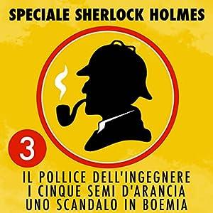Il pollice dell'ingegnere / I cinque semi d'arancia / Uno scandalo in Boemia (Speciale Sherlock Holmes 3) Hörbuch
