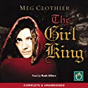 The Girl King Audiobook by Meg Clothier Narrated by Ruth Sillers