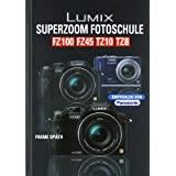 "Lumix Superzoom Fotoschule: FZ 100 / FZ 45 / TZ 10/ TZ 8von ""Frank Sp�th"""