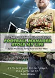 Football Manager Stole My Life: 20 Years of Beautiful Obsession (0956497179) by Macintosh, Iain