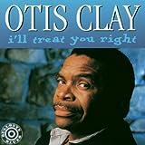 きちんと追悼しなくちゃ・・・オーティス・クレイ【アイル・トリート・ユー・ライト】
