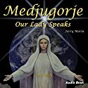 Medjugorje: Our Lady Speaks to the World Audiobook by Jerry Morin Narrated by Jerry Morin, Regina Morin