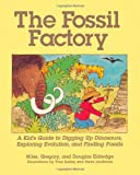 The Fossil Factory: A Kid's Guide to Digging Up Dinosaurs, Exploring Evolution, and Finding Fossils (1570984174) by Eldredge, Niles