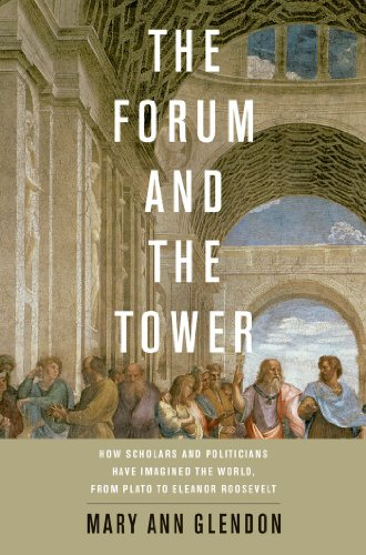 The Forum and the Tower : How Scholars and Politicians Have Imagined the World, from Plato to Eleanor Roosevelt