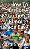 img - for How To Train For A Marathon - Running Made Easy book / textbook / text book
