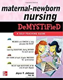 Maternal-Newborn Nursing DeMYSTiFieD: A Self-Teaching Guide (Demystified Nursing) (0071609148) by Johnson, Joyce