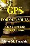 img - for Gps For Our Souls:: A To Z Coordinates To EnlightenmentGps book / textbook / text book