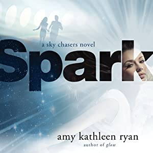 Spark: A Sky Chasers Novel, Book 2 | [Amy Kathleen Ryan]