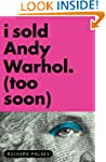 I Sold Andy, Warhol (Too Soon)