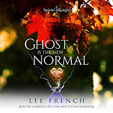 Ghost Is the New Normal: Spirit Knights, Book 4 Audiobook by Lee French Narrated by Gabrielle de Cuir, Stefan Rudnicki