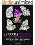 Zendoodle Coloring: Vegetables and Flowers Coloring Book for Adults with 50 Creative Coloring Images To Reduce Stress And Anxiety (Zendoodle Coloring, Stress Relieving Patterns, Coloring Book)