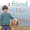 A Friend like Henry: The Remarkable True Story of an Autistic Boy and the Dog That Unlocked His World (       UNABRIDGED) by Nuala Gardner Narrated by Susan Duerden