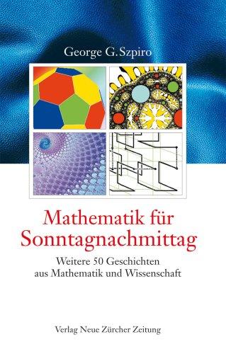 Mathematik für Sonntagnachmittag. Weitere 50 Geschichten aus Mathematik und Wissenschaft