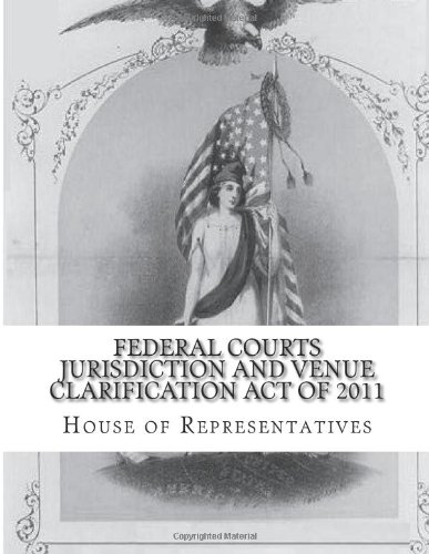 Federal Courts Jurisdiction and Venue Clarification Act of 2011