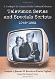 img - for Television Series and Specials Scripts, 1946-1992: A Catalog of the American Radio Archives Collection book / textbook / text book