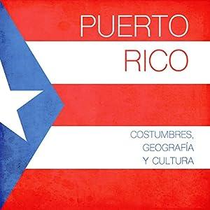 Puerto Rico: Costumbres, geografía y cultura [Puerto Rico: Geography, Customs and Culture] Audiobook