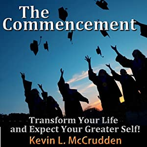 The Commencement: Transform Your Life and Expect Your Greater Self! | [Kevin McCrudden]