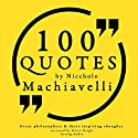 100 Quotes by Niccholò Macchiavelli (Great Philosophers and Their Inspiring Thoughts) Audiobook by Niccholò Macchiavelli Narrated by Jonathan Waite