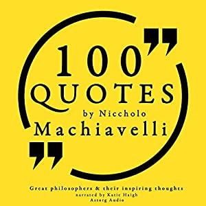 100 Quotes by Niccholò Macchiavelli (Great Philosophers and Their Inspiring Thoughts) Audiobook