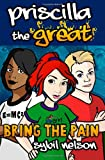 Priscilla the Great: Bring the Pain (Volume 4)