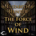 The Force of Wind: Elemental Mysteries, Book 3 (       UNABRIDGED) by Elizabeth Hunter Narrated by Dina Pearlman