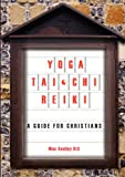 Yoga, Tai Chi and Reiki: A Guide for Christians