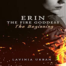 Erin the Fire Goddess: The Beginning Audiobook by Lavinia Urban Narrated by Kylie Stewart