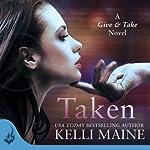 Taken: Give & Take, Book 1 | Kelli Maine
