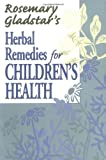 Rosemary Gladstars Herbal Remedies for Childrens Health